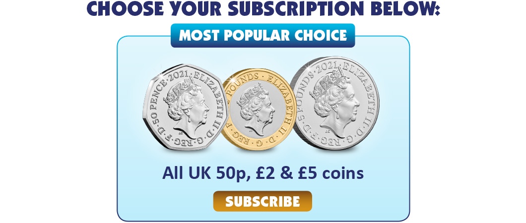 Choose your subscription below. The most popular option: subscribe to all UK 50p, £2 and £5 coins.