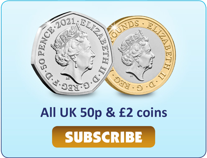 Subscribe to all UK 50p and £2 coins.