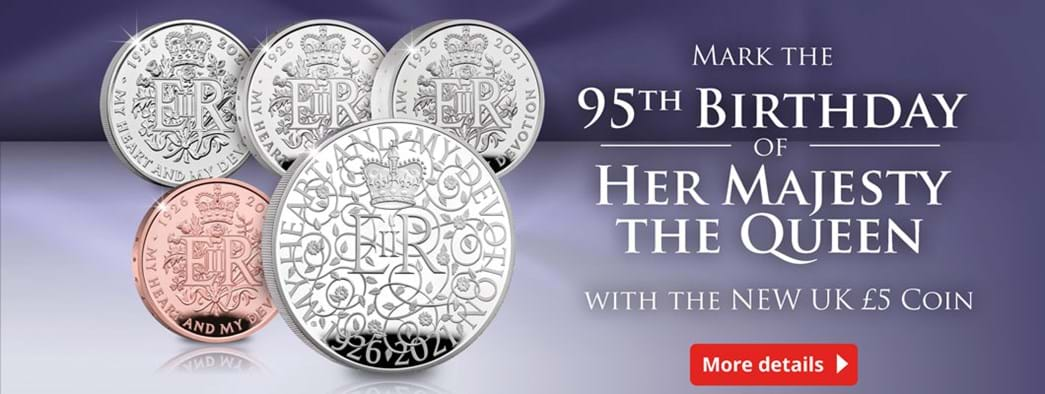 Mark the 95th Birthday of Her Majesty the Queen with the NEW UK £5 coin